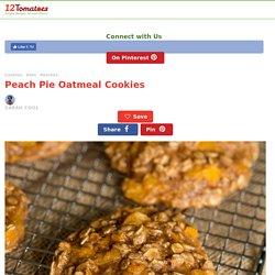 Peach Pie Oatmeal Cookies – 12 Tomatoes