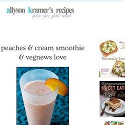 Peaches & Cream Smoothie & VegNews Love
