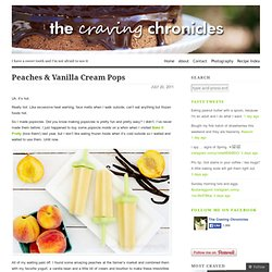 Peaches & Vanilla Cream Pops « The Craving Chronicles