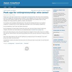 Peak age for entrepreneurship: who cares?