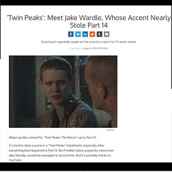 'Twin Peaks': Meet Jake Wardle, Whose Accent Nearly Stole Part 14