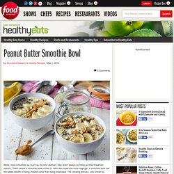 Peanut Butter Smoothie Bowl : Food Network