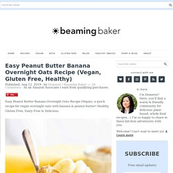 Easy Peanut Butter Banana Overnight Oats Recipe (Vegan, Gluten Free, Healthy)