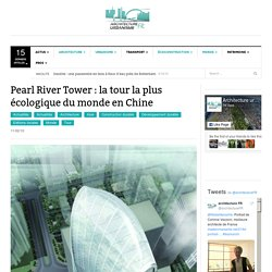 Pearl River Tower : la tour la plus écologique du monde en Chine