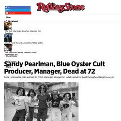 Sandy Pearlman, Blue Oyster Cult, Clash Producer, Dead at 72 - Rolling Stone