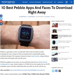 10 Best Pebble Apps And Faces To Download Right Away
