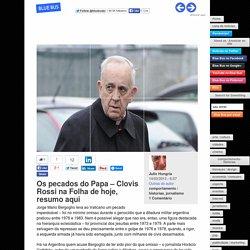 Os pecados do Papa - Clovis Rossi na Folha de hoje, resumo aqui