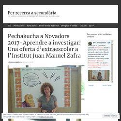 Pechakucha a Novadors 2017-Aprendre a investigar: Una oferta d'extraescolar a l'Institut Juan Manuel Zafra