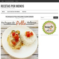 Pechugas de Pollo Rellenas (Slow Cooker) – Recetas por Menos