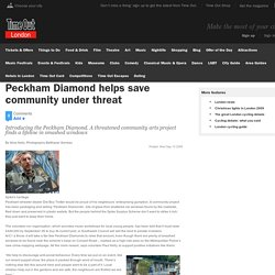 Peckham Diamond Helps Save Community Threat