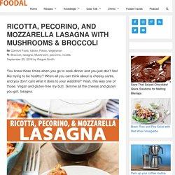 Ricotta, Pecorino, Mozzarella Lasagna with Mushrooms & Broccoli