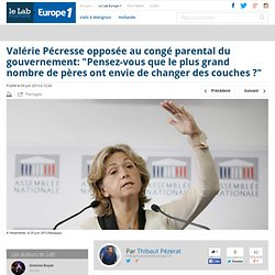 """Valérie Pécresse opposée au congé parental du gouvernement: """"Pensez-vous que le plus grand nombre de pères ont envie de changer des couches ?"""""""
