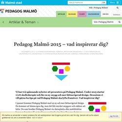 Pedagog Malmö 2015 – vad inspirerar dig?