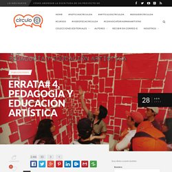 ERRATA# 4, Pedagogía y Educación Artística - CIRCULO A