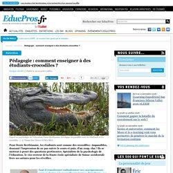 Pédagogie : comment enseigner à des étudiants-crocodiles ?