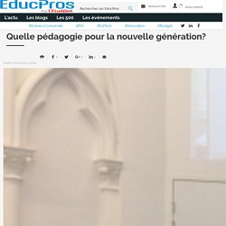 Quelle pédagogie pour la nouvelle génération? EducPros.fr