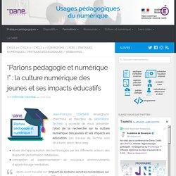 """""""Parlons pédagogie et numérique !"""" : la culture numérique des jeunes et ses impacts éducatifs"""