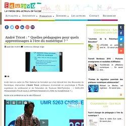 """André Tricot : """" Quelles pédagogies pour quels apprentissages à l'ère du numérique ? """""""