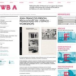 Jean-François Pirson. Pédagogies de l'espace - Workshops / Wallonie-Bruxelles Architectures