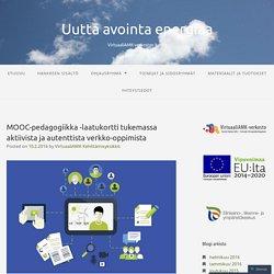 MOOC-pedagogiikka -laatukortti tukemassa aktiivista ja autenttista verkko-oppimista – Uutta avointa energiaa