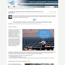 Portail pédagogique : histoire-géographie-citoyenneté - comment Las Vegas gère-t-elle son approvisionnement en eau et en électricité ?