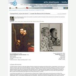 arts plastiques - InSitu - l'autoportrait, un jeu de miroir ? - musée des Beaux-Arts de Nantes