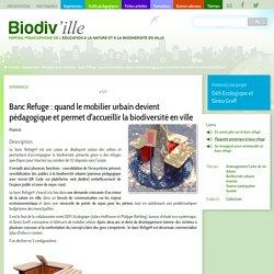 Banc Refuge : quand le mobilier urbain devient pédagogique et permet d'accueillir la biodiversité en ville- Biodiv'ille