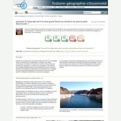 Portail pédagogique : histoire-géographie-citoyenneté - pourquoi le Colorado est-il le seul grand fleuve au monde à ne plus se jeter dans la mer ?