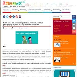 KIDS OK - un contrôle parental réseaux sociaux pédagogique pour dialoguer sans interdire