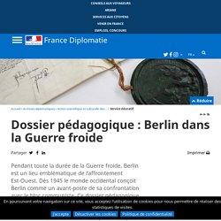 Dossier pédagogique : Berlin dans la Guerre froide - France-Diplomatie - Ministère de l'Europe et des Affaires étrangères