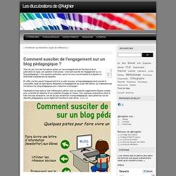 Comment susciter de l'engagement sur un blog pédagogique ? - Les élucubrations de @lvighier