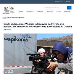 Guide pédagogique Wapikoni : découvrez la diversité des nations, des cultures et des expressions autochtones au Canada