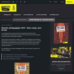 Dossier pédagogique 2013 - Mon corps, mes droits - Amnesty International Belgique Francophone