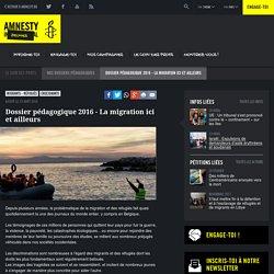 Dossier pédagogique 2016 - La migration ici et ailleurs - Amnesty International Belgique Francophone