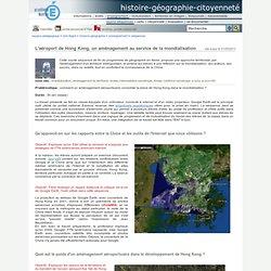 histoire-géographie-citoyenneté - L'aéroport de Hong Kong, un aménagement au service de la mondialisation