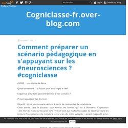 Comment préparer un scénario pédagogique en s'appuyant sur les #neurosciences ? #cogniclasse - Cogniclasse-fr.over-blog.com