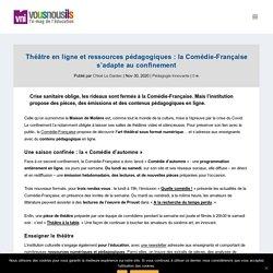 Théâtre en ligne et ressources pédagogiques : la Comédie-Française s'adapte au confinement - VousNousIls