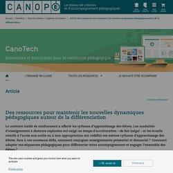 Des ressources pour maintenir les nouvelles dynamiques pédagogiques autour de la différenciation - CanoTech