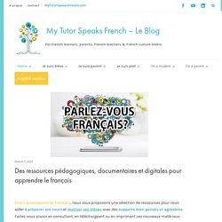 Des ressources pédagogiques, documentaires et digitales pour apprendre le français - My Tutor Speaks French - Le Blog