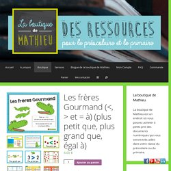 Les frères Gourmand ( et = à) (plus petit que, plus grand que, égal à) - La boutique de Mathieu - Ressources pédagogiques pour les enseignants