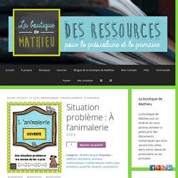 Situation problème : À l'animalerie - La boutique de Mathieu - Ressources pédagogiques pour les enseignants