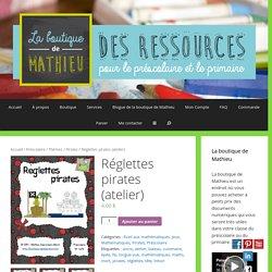 Réglettes pirates (atelier) – La boutique de Mathieu – Ressources pédagogiques pour les enseignants