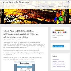 Enigm App: faites de vos sorties pédagogiques de véritables enquêtes géolocalisées sur mobiles – Le coutelas de Ticeman