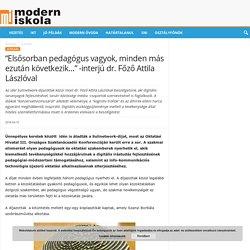 """""""Elsősorban pedagógus vagyok, minden más ezután következik..."""" -interjú dr. Főző Attila Lászlóval"""