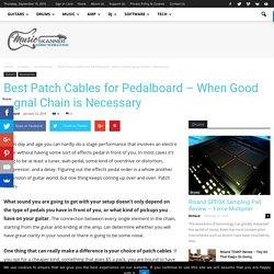 Best Patch Cables for Pedalboard - When Good Signal Chain is Necessary - Music Skanner