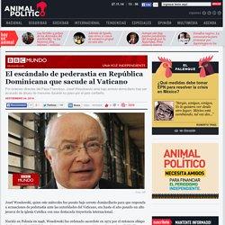 El escándalo de pederastia en República Dominicana que sacude al Vaticano