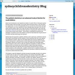 sydneychildrensdentistry Blog: The pediatric dentistry is an advanced study of dentist for small children