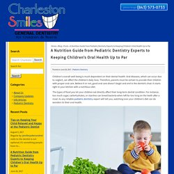 A Nutrition Guide from Pediatric Dentistry Experts to Keeping Children's Oral Health Up to Par