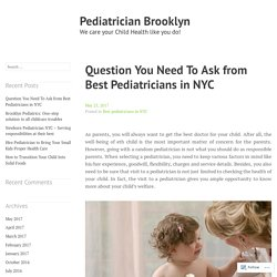 Question You Need To Ask from Best Pediatricians in NYC – Pediatrician Brooklyn