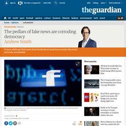 The pedlars of fake news arecorroding democracy